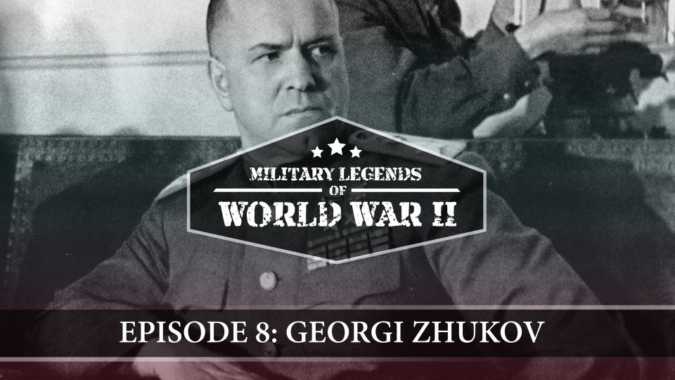 Military Legends Of WWII – Episode 8: Georgi Zhukov