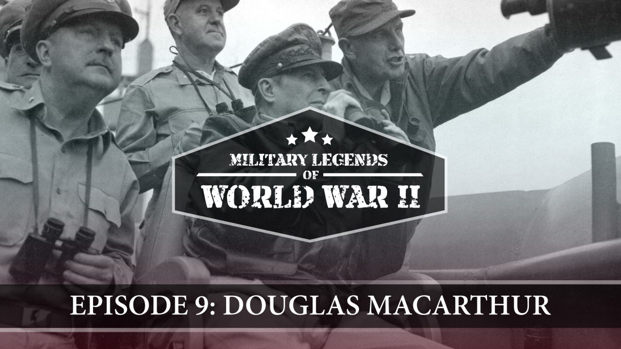 Military Legends Of WWII – Episode 9: Douglas MacArthur