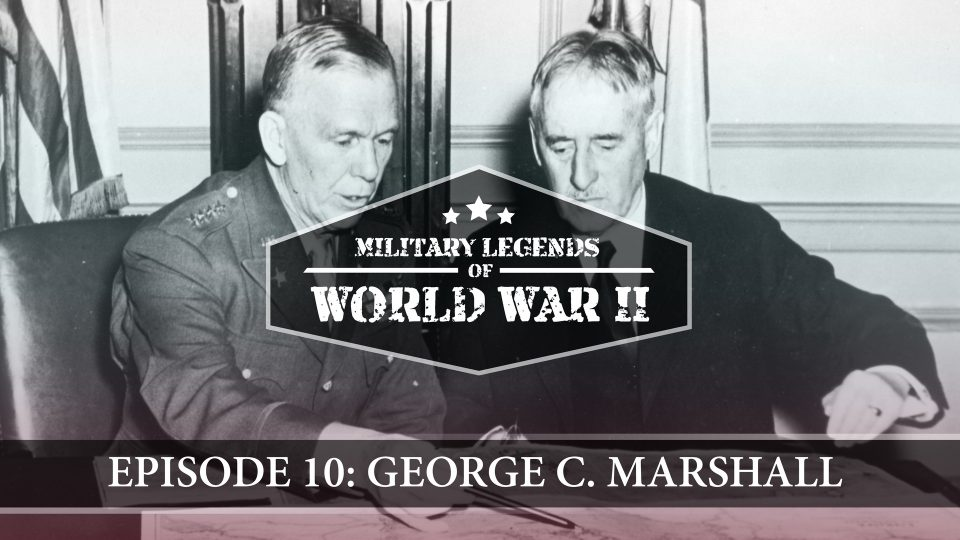 Military Legends Of WWII – Episode 10: George C. Marshall