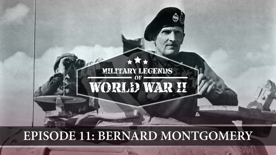 Military Legends Of WWII – Episode 11: Bernard Montgomery