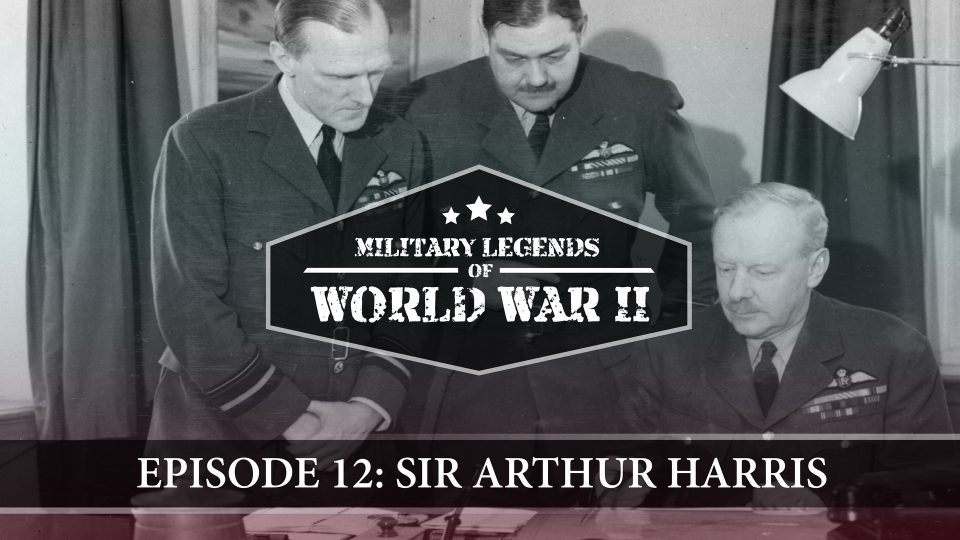 Military Legends Of WWII – Episode 12: Sir Arthur Harris