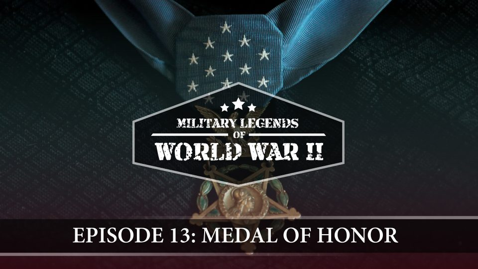 Military Legends Of WWII – Episode 13: Medal Of Honor