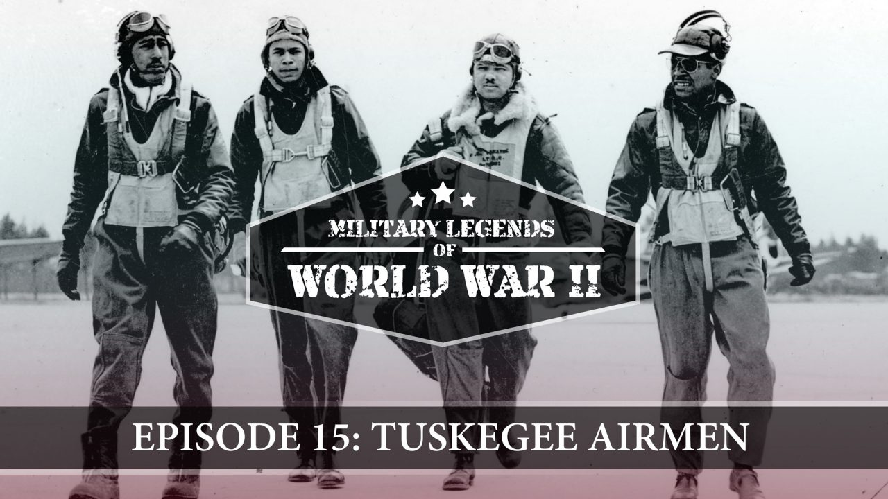 Military Legends Of WWII – Episode 15: Tuskegee Airmen