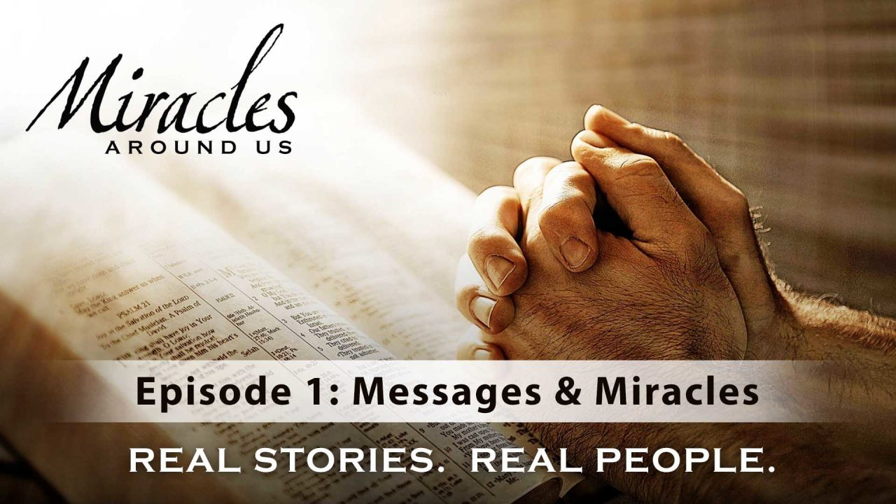 Miracles Around Us – Episode 1: Messages & Miracles