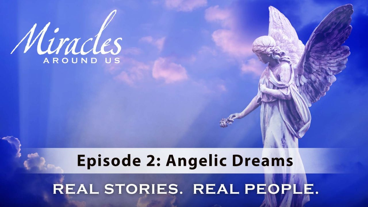 Miracles Around Us – Episode 2: Angelic Dreams