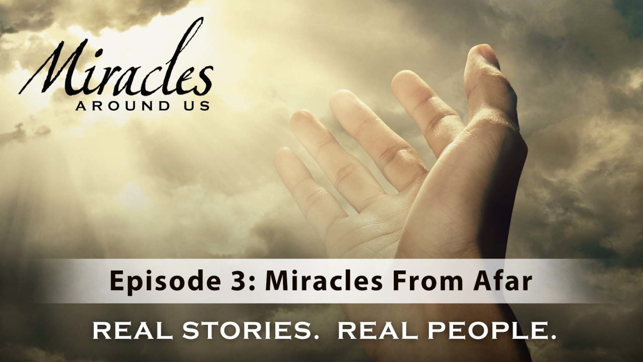 Miracles Around Us – Episode 3: Miracles From Afar