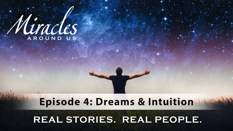 Miracles Around Us – Episode 4: Dreams & Intuition