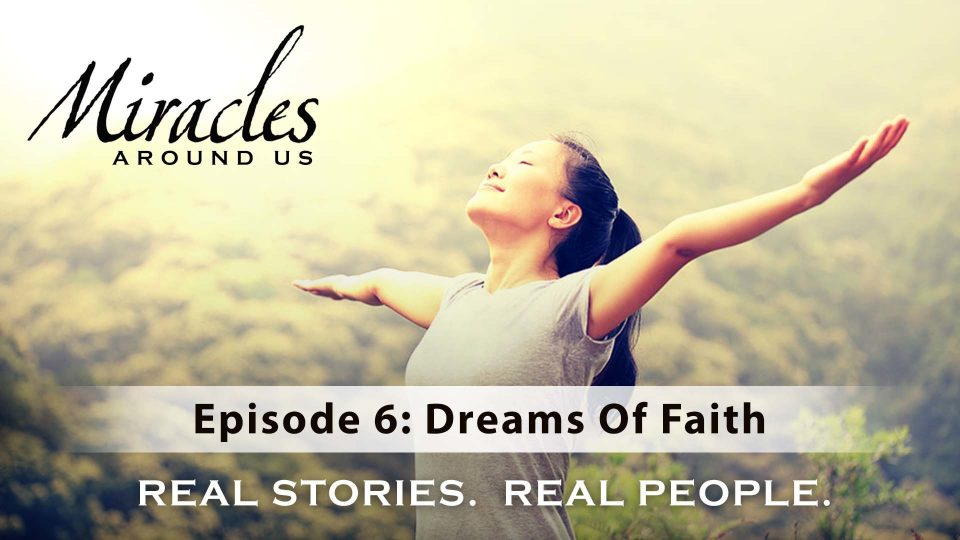 Miracles Around Us – Episode 6: Dreams Of Faith