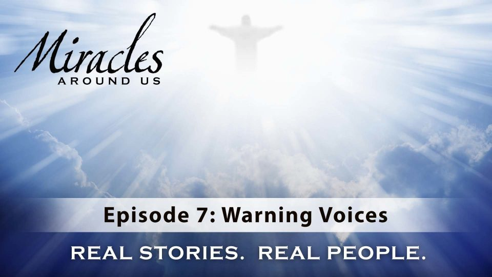 Miracles Around Us – Episode 7: Warning Voices