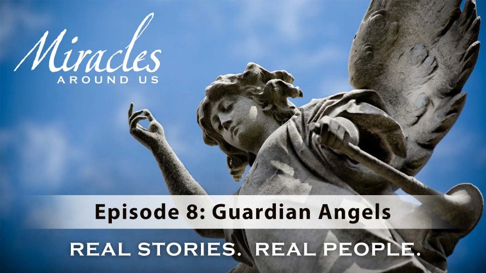 Miracles Around Us – Episode 8: Guardian Angels