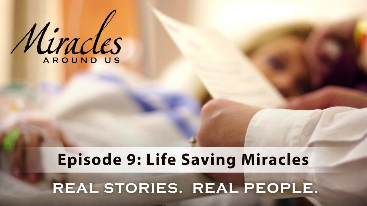 Miracles Around Us – Episode 9: Life Saving Miracles