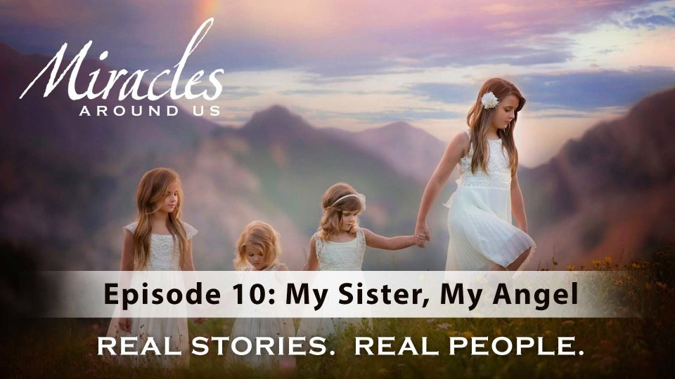 Miracles Around Us – Episode 10: My Sister, My Angel