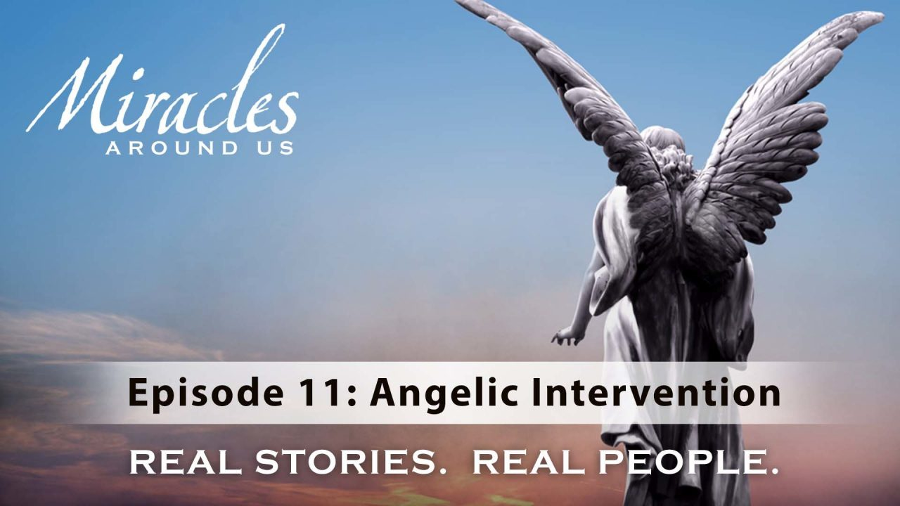 Miracles Around Us – Episode 11: Angelic Intervention