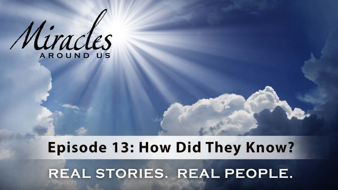 Miracles Around Us – Episode 13: How Did They Know?