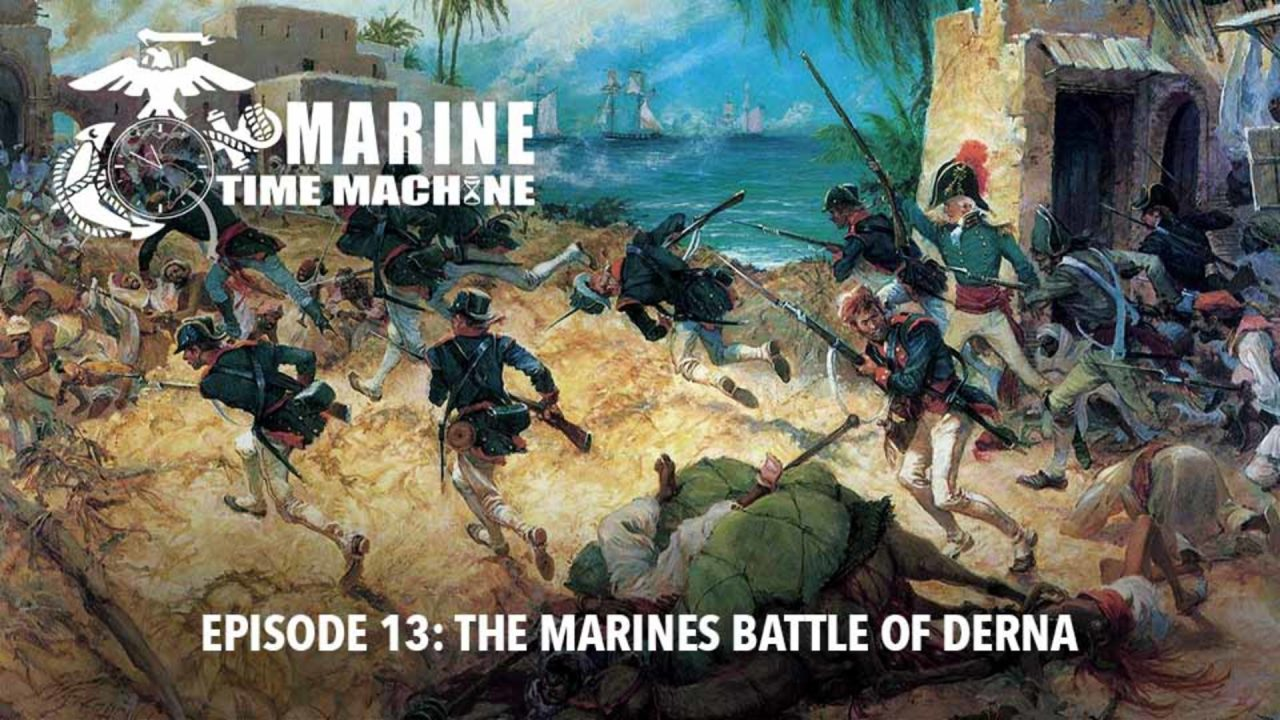 Marine Corps Time Machine – Episode 13: The Marines Battle Of Derna