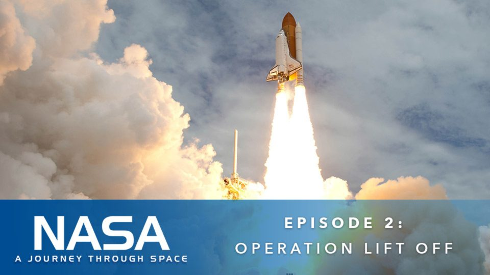 NASA – A Journey Through Space – Episode 2: Operation Lift Off