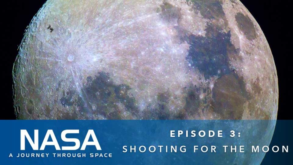 NASA – A Journey Through Space – Episode 3: Shooting For The Moon