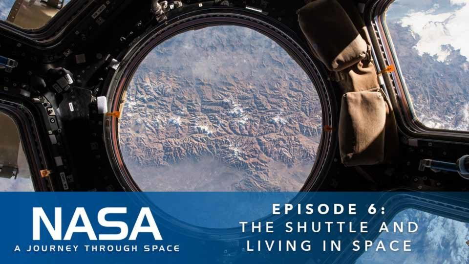 NASA – A Journey Through Space – Episode 6: The Shuttle And Living In Space