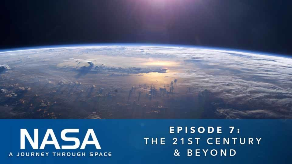 NASA – A Journey Through Space – Episode 7: The 21st Century & Beyond