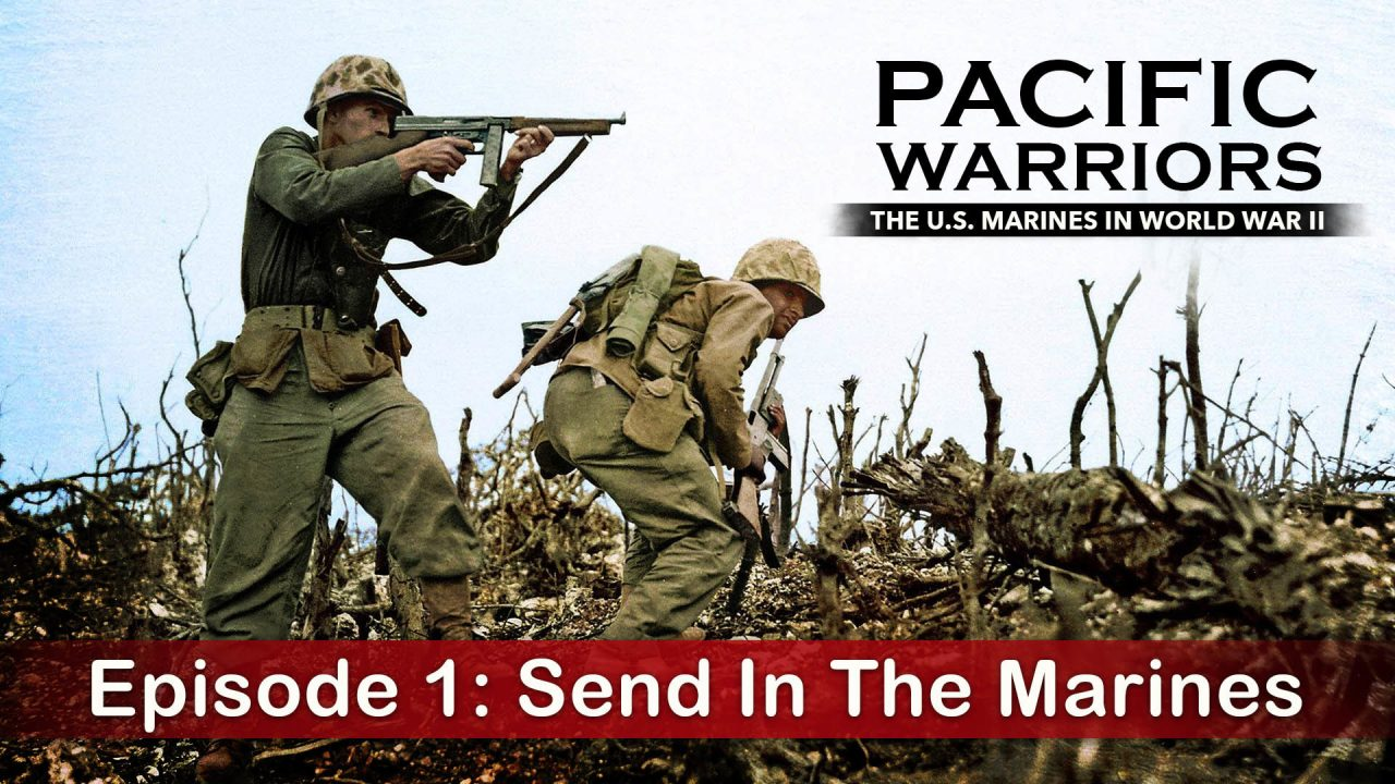 Pacific Warriors – The Marines In World War II – Episode 1: Send In The Marines