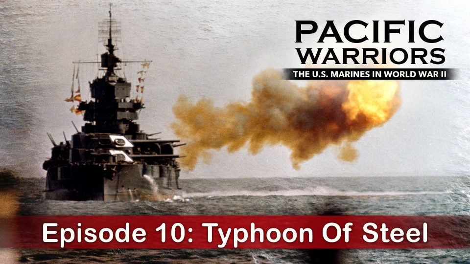 Pacific Warriors – The Marines In World War II – Episode 10: Typhoon Of Steel