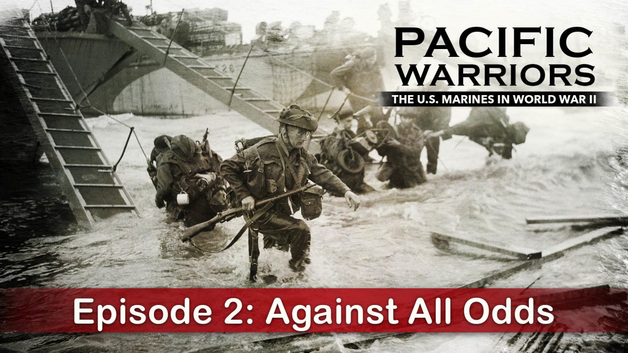 Pacific Warriors – The Marines In World War II – Episode 2: Against All Odds