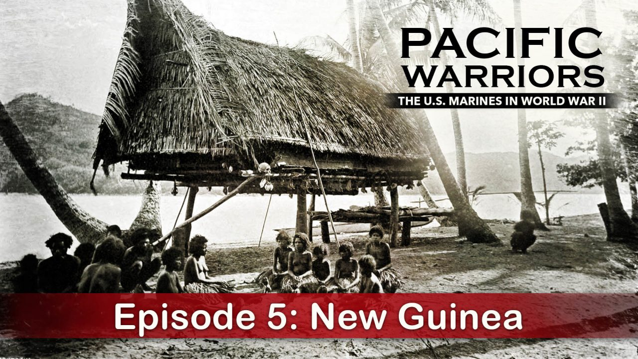 Pacific Warriors – The Marines In World War II – Episode 5: New Guinea