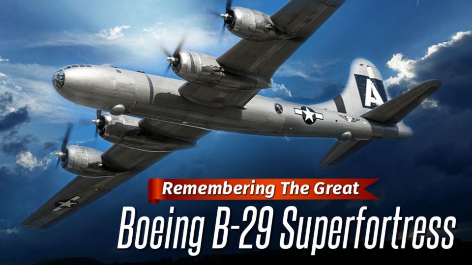 Remembering The Great Boeing B-29 Superfortress