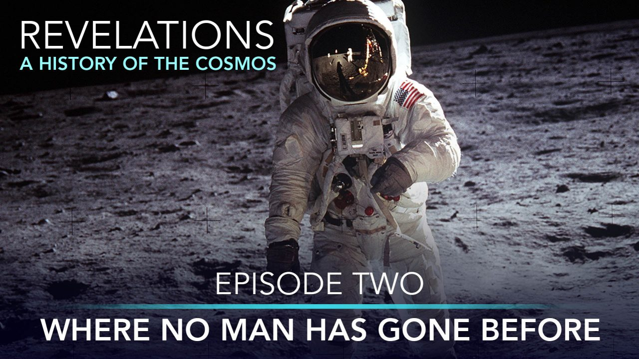 Revelations – A History Of The Cosmos – Episode 2: Where No Man Has Gone Before