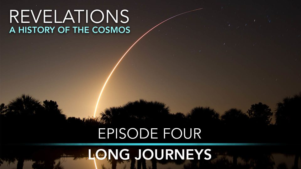 Revelations – A HIstory Of The Cosmos – Episode 4: Long Journeys