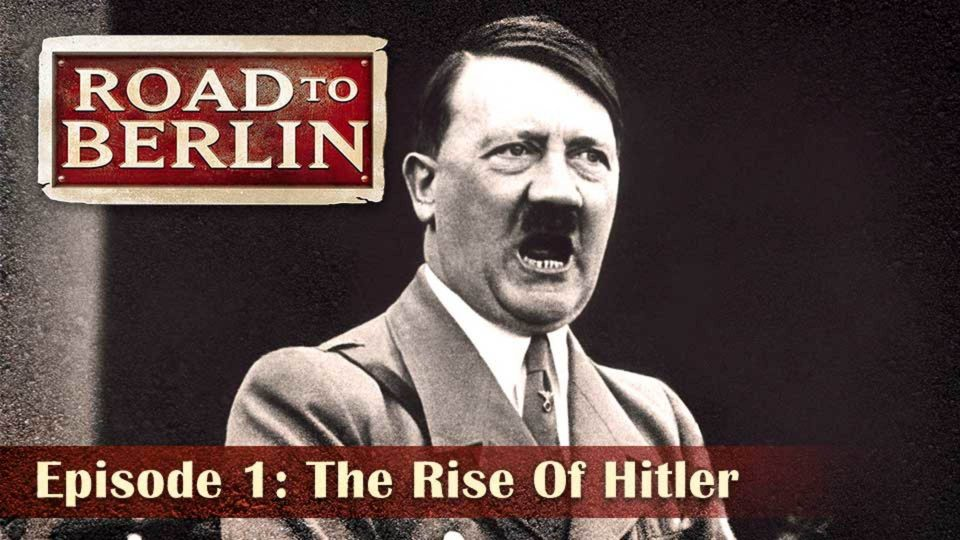 Road To Berlin – Episode 1: The Rise Of Hitler