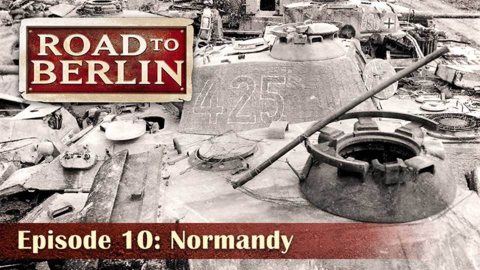 Road To Berlin – Episode 10: Normandy
