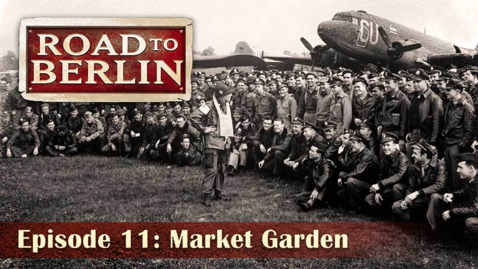 Road To Berlin – Episode 11: Market Garden