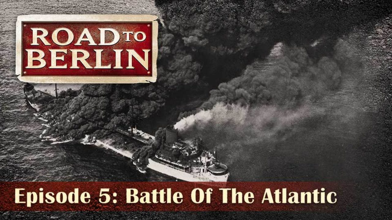 Road To Berlin – Episode 5: Battle Of The Atlantic