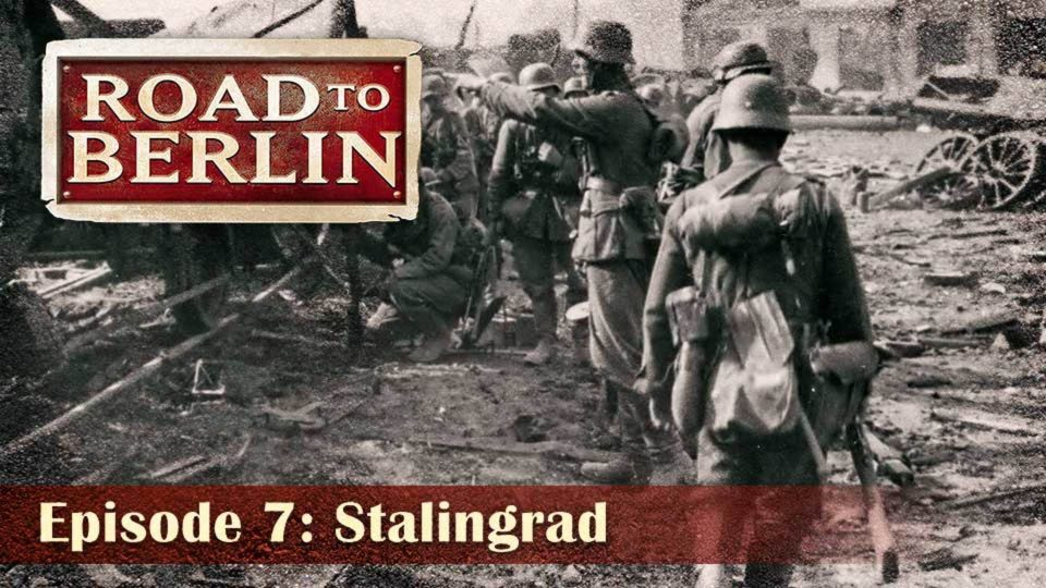 Road To Berlin – Episode 7: Stalingrad