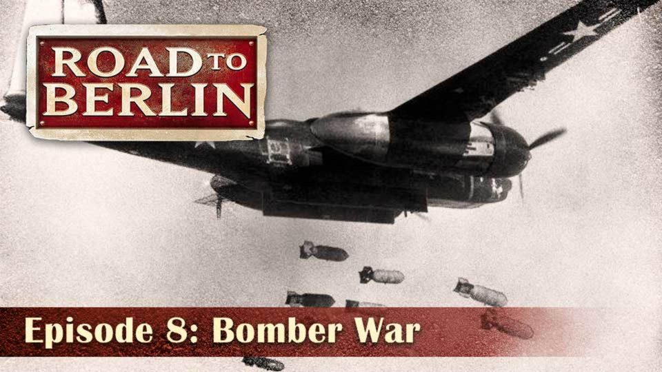 Road To Berlin – Episode 8: Bomber War