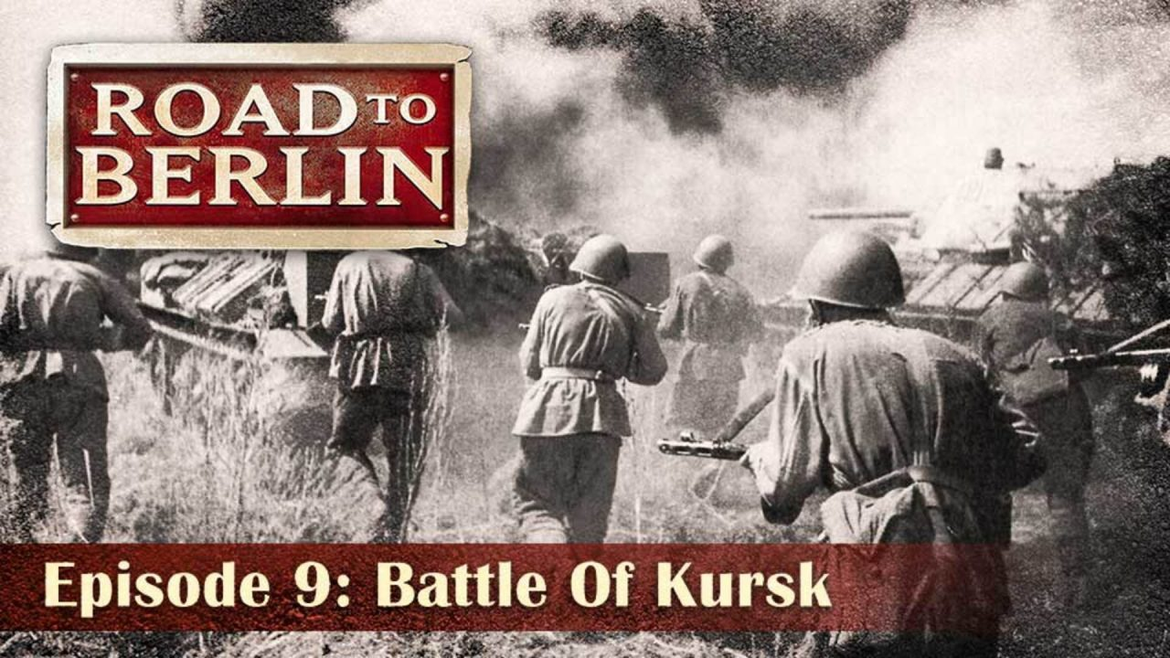 Road To Berlin – Episode 9: Battle Of Kursk