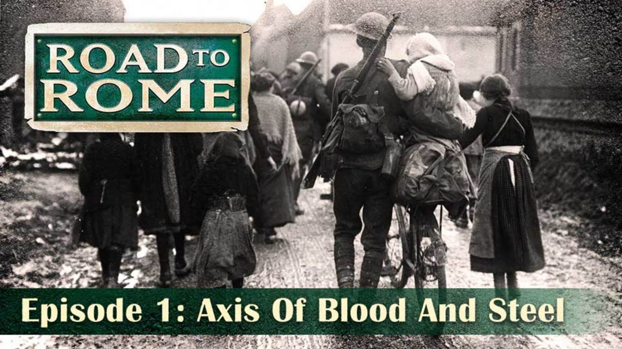 Road To Rome – Episode 1: Axis Of Blood And Steel