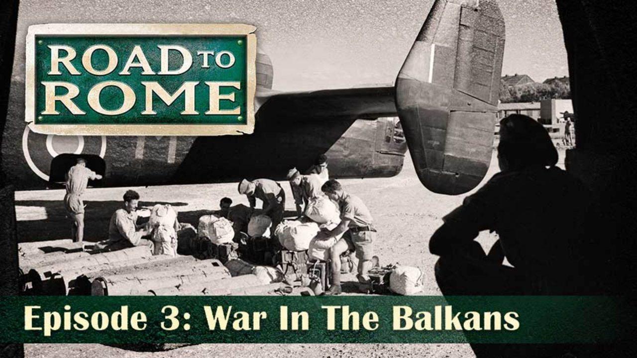 Road To Rome – Episode 3: War In The Balkans