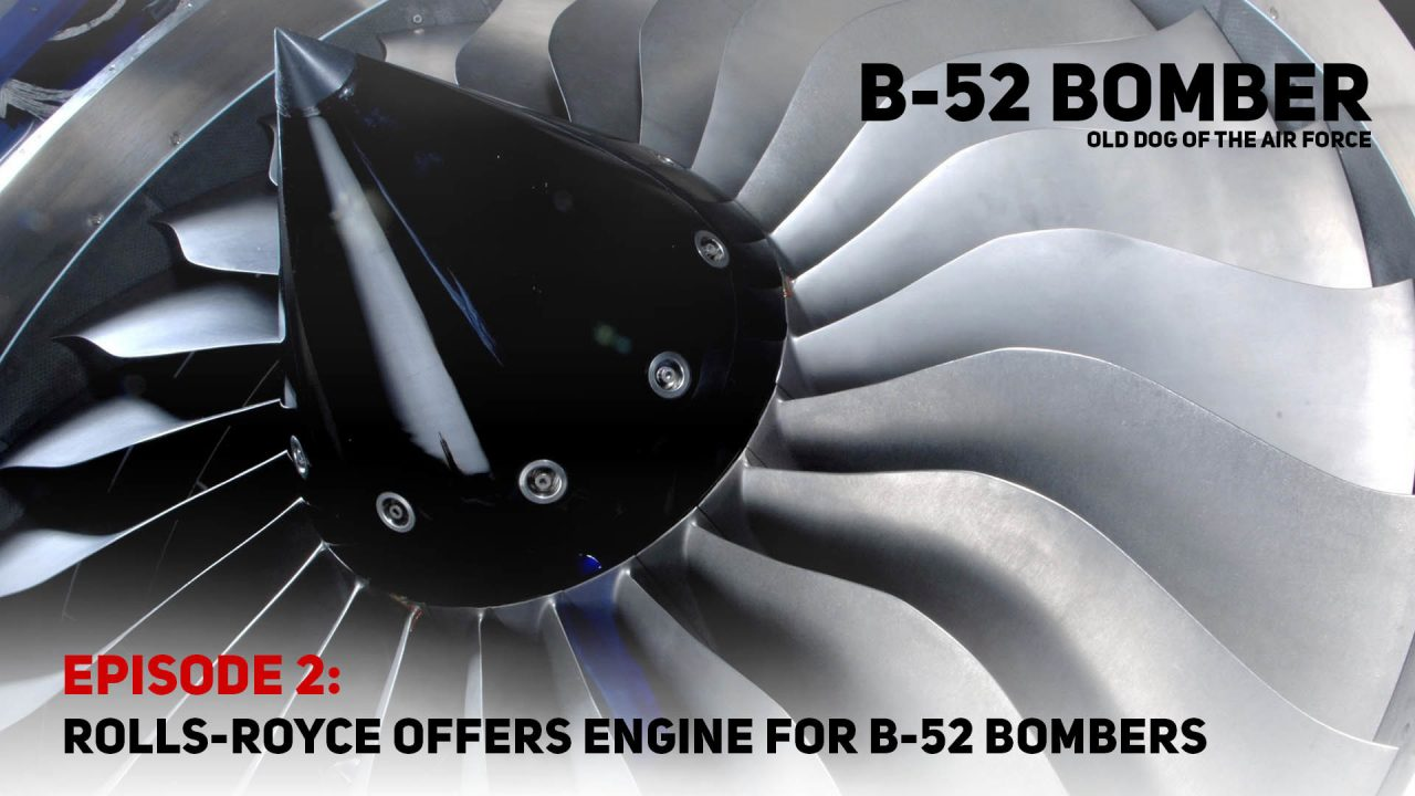B-52 Bomber – Old Dog Of The Air Force – Episode 2: Rolls-Royce Offers Engine For B-52 Bombers