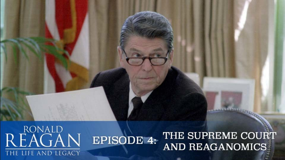 Ronald Reagan – The Life And Legacy – Episode 4: The Supreme Court And Reaganomics