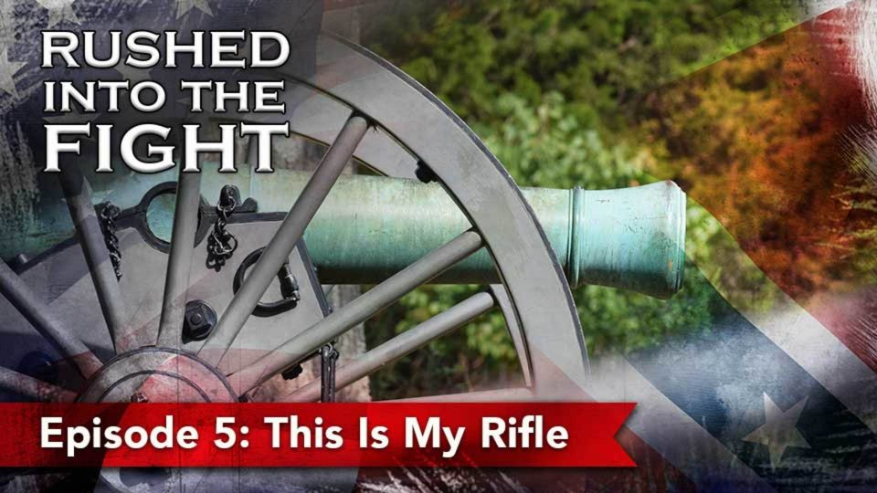 Rushed Into The Fight – Episode 5: This Is My Rifle