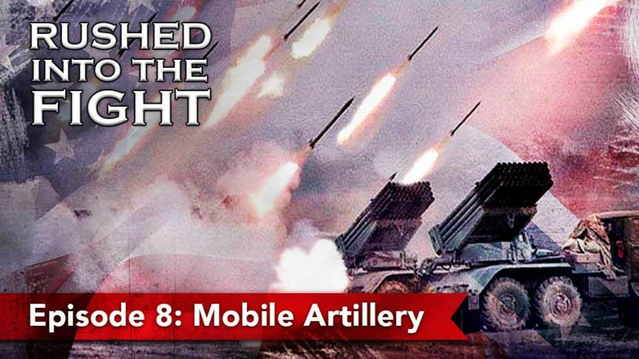 Rushed Into The Fight – Episode 8: Mobile Artillery