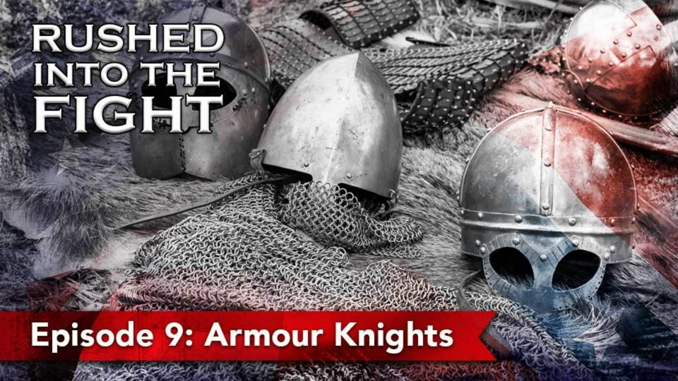 Rushed Into The Fight – Episode 9: Armour Knights