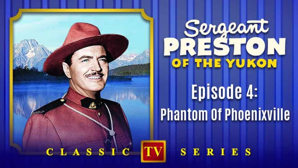 Sergeant Preston Of The Yukon – Episode 4: Phantom Of Phoenixville