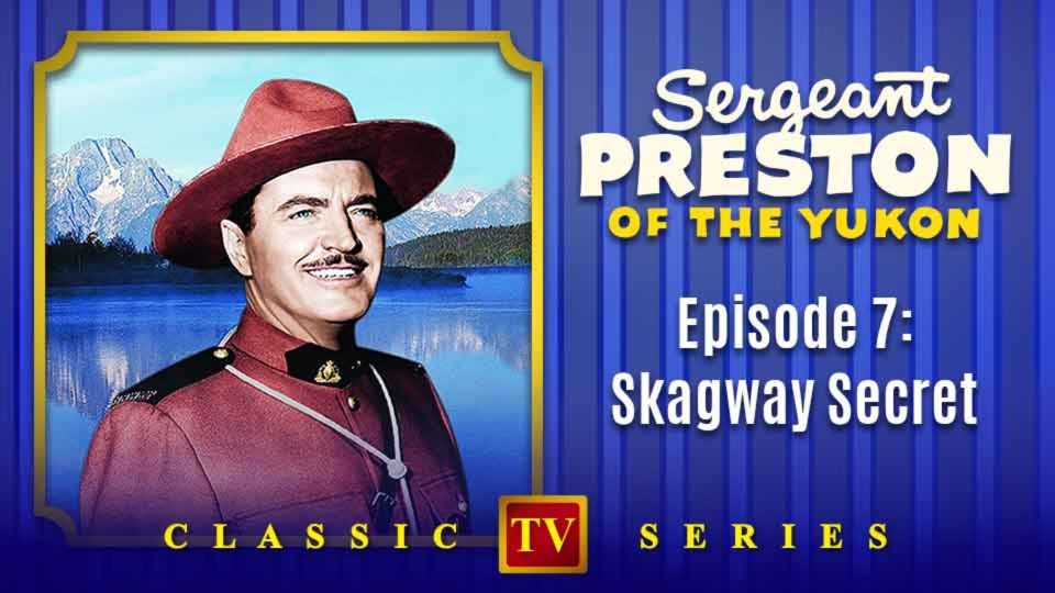Sergeant Preston Of The Yukon – Episode 7: Skagway Secret