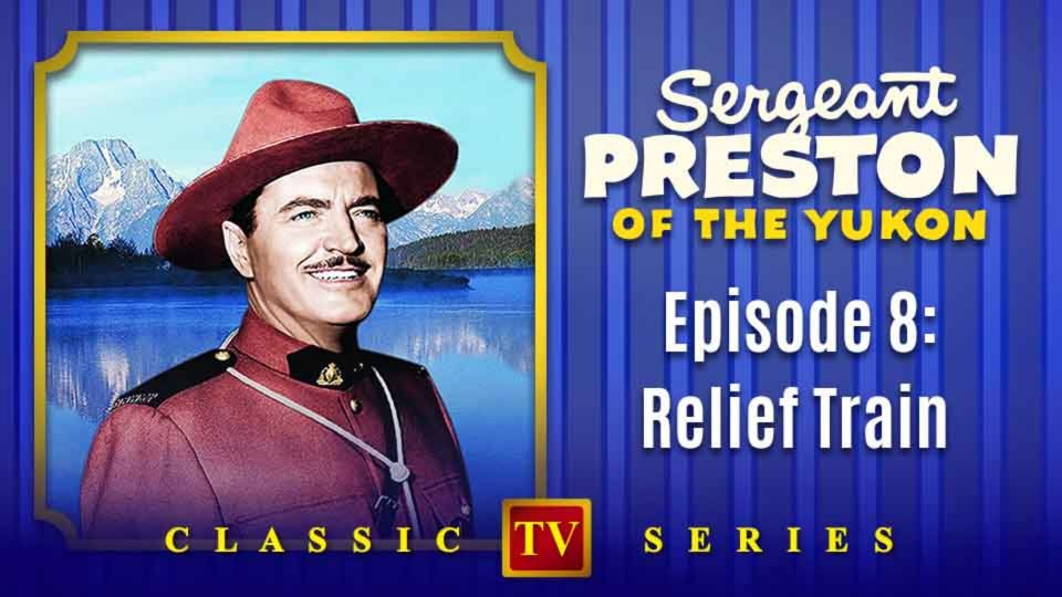 Sergeant Preston Of The Yukon – Episode 8: Relief Train