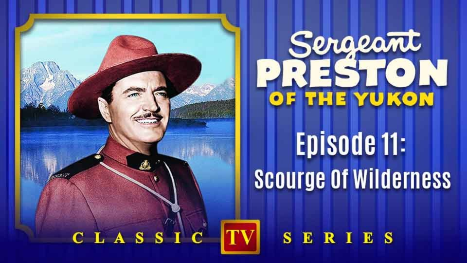 Sergeant Preston Of The Yukon – Episode 11: Scourge Of Wilderness