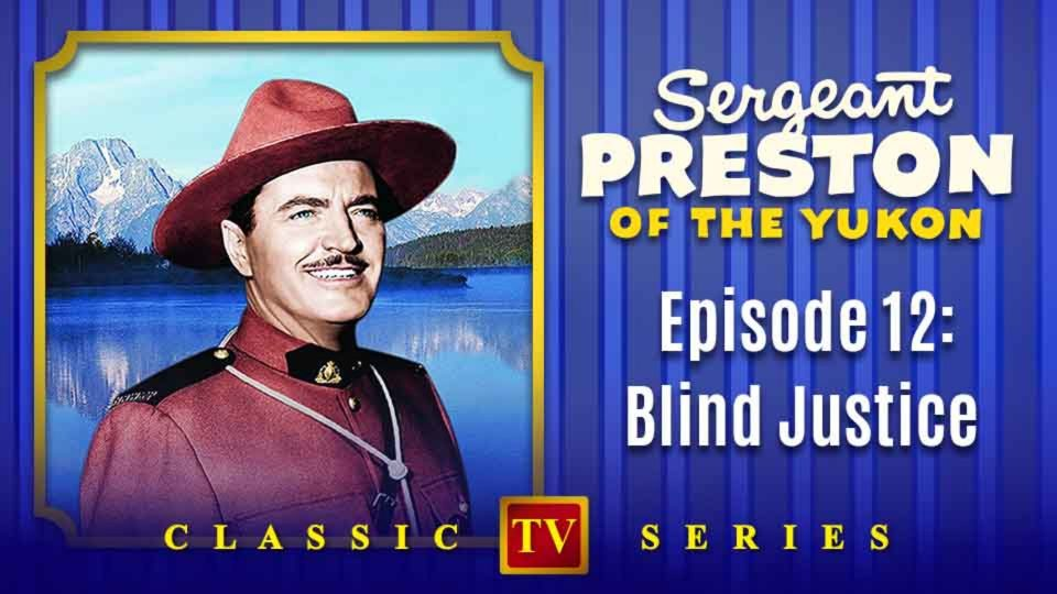 Sergeant Preston Of The Yukon – Episode 12: Blind Justice