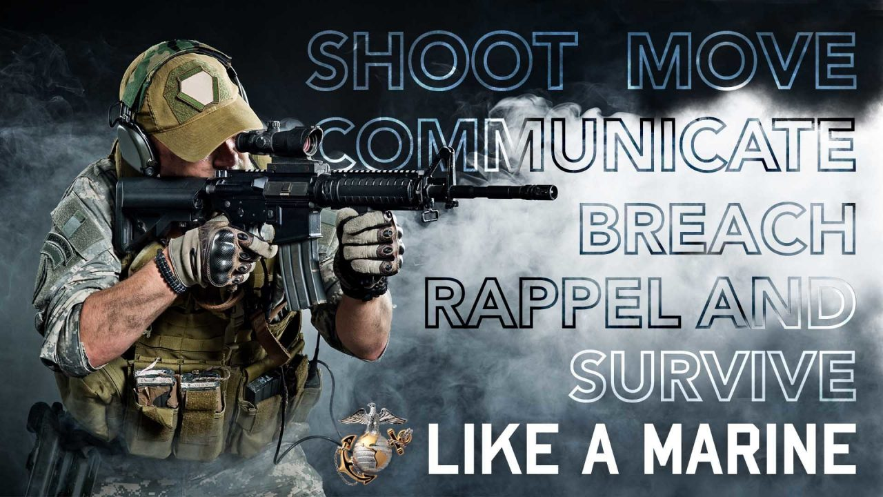 Shoot, Move, Communicate, Breach, Rappel And Survive Like A Marine